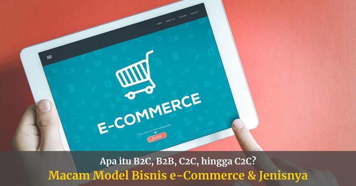 Model Bisnis e-Commerce: Pengertian, Manfaat, dan Jenisnya